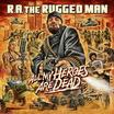 """R.A. The Rugged Man Sets Underground Ablaze With """"All My Heroes Are Dead"""""""