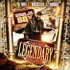 Soulja Boy - Legendary (Hosted By DJ Ill Will, DJ Rockstar & DJ Woogie)