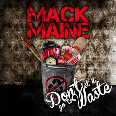 Mack Maine - Dont Let it Go to Waste