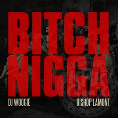 DJ Woogie - Bitch Nigga Feat. Bishop Lamont