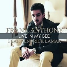 Frank Anthony - Live In My Bed Feat. Kendrick Lamar