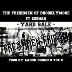 TheFreshmenofBrooklymore - Yard Sale  Feat. KEENAN (Prod. By Aaron Bruno & The U)