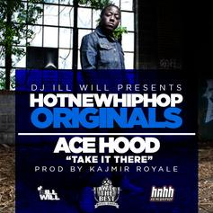 Ace Hood - Take It There (HNHH Original)  (Prod. By Kajmir Royale)