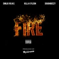Emilio Rojas - Fire  Feat. Killa Kyleon & DoughbeezyA (Prod. By The Renegades)