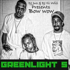 Bow Wow - Greenlight 5 (Hosted by DJ Jus & DJ ill Will)