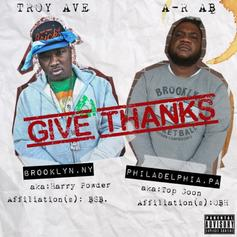 Troy Ave - Give Thanks Feat. A-R Ab