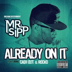 Mr. Sipp - Already On It Feat. Ca$h Out & Rocko