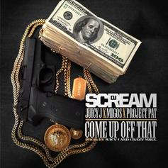 DJ Scream - Come Up Off That Feat. Juicy J, Project Pat & Migos