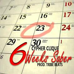 Cypher Clique - 6 Weeks Sober  (Prod. By Tribe Beats)