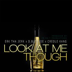 Erk tha Jerk - Look At Me Though Feat. D.Bledsoe & Creole Kang