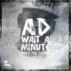 AD - Wait A Minute  (Prod. By Yung Platinum)