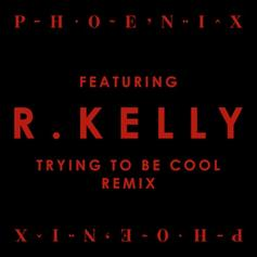 Phoenix - Trying To Be Cool (Remix) Feat. R. Kelly