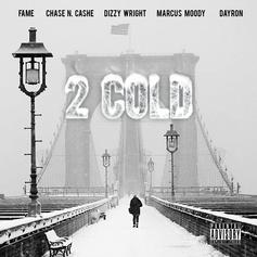 Fame - 2 Cold Part 2 Feat. Dizzy Wright, Chase N Cashe, Marcus Moody & Dayron