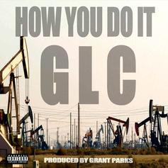 GLC - How You Do It  (Prod. By Grant Parks)