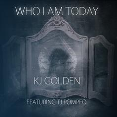 KJ Golden - Who Am I today Feat. TJ Pompeo