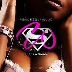 Pedro Bizz Juanjulio - Superwoman  (Prod. By Scotty Wu)