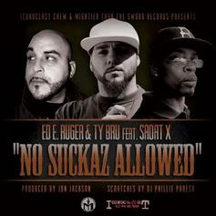 Ed. E. Ruger - No Suckaz Allowed  Feat. Sadat X & Ty Bru (Prod. By Jon Jackson)