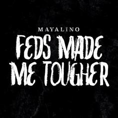 Mayalino - Feds Made Me Tougher
