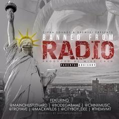 Cipha Sounds & Drewski - Banned From Radio (Freestyle) Feat. Maino, Bodega BAMZ, Chinx, Troy Ave, Mack Wilds & City Boy Dee