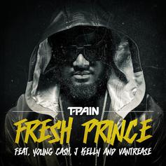 T-Pain - Fresh Prince Feat. Young Ca$h, Vantrease & J Kelly