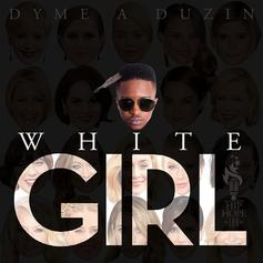 Dyme-A-Duzin - White Girl
