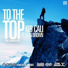 KidCali - To The Top Feat. Sean Brown