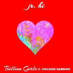 Jr. Hi - Trillion Girls Feat. Childish Gambino