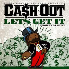 Ca$h Out - Let's Get It  (Prod. By DJ Spinz)