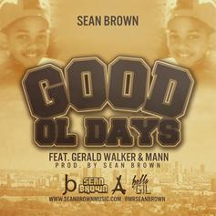 Sean Brown - Good Ol Days Feat. Gerald Walker and Mann