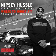 Nipsey Hussle - Where Yo Money At (Dirty/CDQ)  Feat. Pacman (Prod. By DJ Mustard)