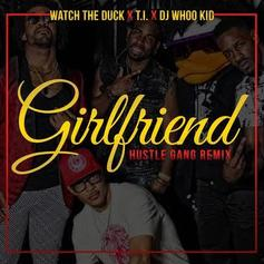 T.I. - Girlfriend (Hustle Gang Remix) Feat. Watch The Duck