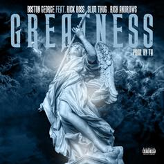 Boston George - Greatness Feat. Rick Ross, Slim Thug & Rich Andruws