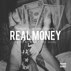 Taylor J - Real Money  Feat. Yung Gwapa (Prod. By Adot The God)