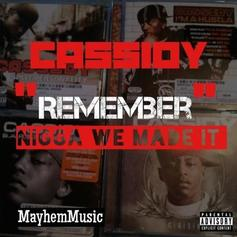 Cassidy - Remember (Nigga We Made It)