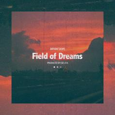 Bryant Dope - Field Of Dreams  (Prod. By Fat Jon)