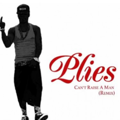 Plies - Can't Raise A Man (Remix)