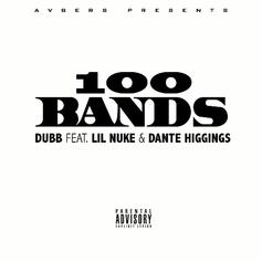 DUBB - 100 Bands  Feat. Lil Nuke & Dante Higgins (Prod. By Duke Dinero)