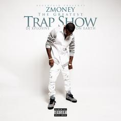 Z Money - The Greatest Trap Show On Earth