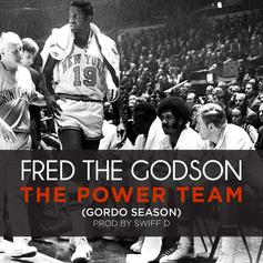 Fred The Godson - The Power Team (Gordo Season)