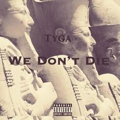 Tyga - We Don't Die  (Prod. By Dupri)