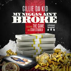Gillie Da Kid - My Niggas Ain't Broke Feat. The Game & Star Studded
