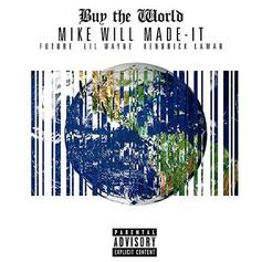 Mike Will Made It - Buy The World Feat. Lil Wayne, Kendrick Lamar & Future