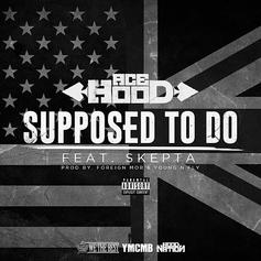 Ace Hood - Supposed To Do Feat. Skepta