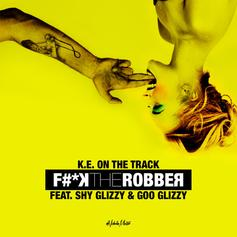 Shy Glizzy - Fxck The Robber  Feat. Goo Glizzy (Prod. By K. E. On The Track)