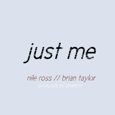 Nile Ross - Just Me  Feat. Brian Taylor (Prod. By Chemist)