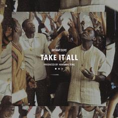 Bryant Dope - Take It All  (Prod. By Hannibal King)