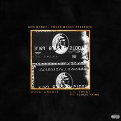 Lil Twist - Good Credit Feat. Foolie Faime