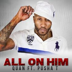 Quan - All On Him Feat. Pusha T