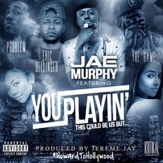 Jae Murphy - You Playin Feat. The Game, Eric Bellinger & Problem