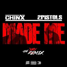 Chinx - Made Me (Remix) Feat. 2 Pistols